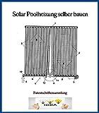 Solar Poolheizung selber bauen: Patentschriftensammlung zum Bau einer Solarpoolheizung